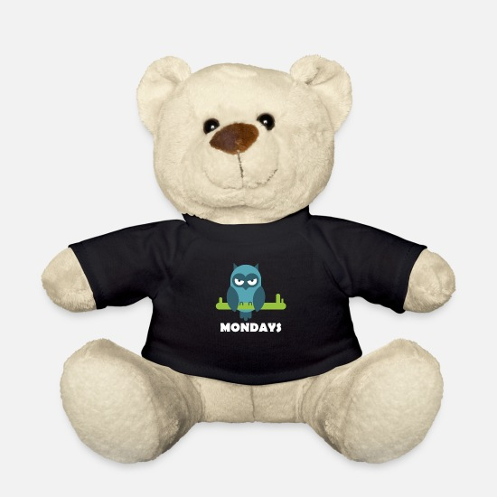 Funny Sayings Teddy Bear Toys - Mondays - Who does not know? - Teddy Bear black