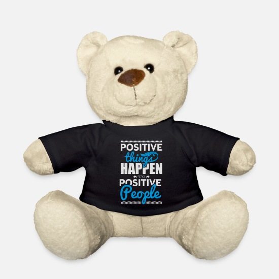 Sayings Teddy Bear Toys - Positive things happen to positive people - Teddy Bear black