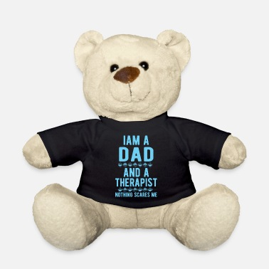 Suicidal Counselor Therapist Dad Therapist: Iam a Dad and a Therapist - Teddy Bear