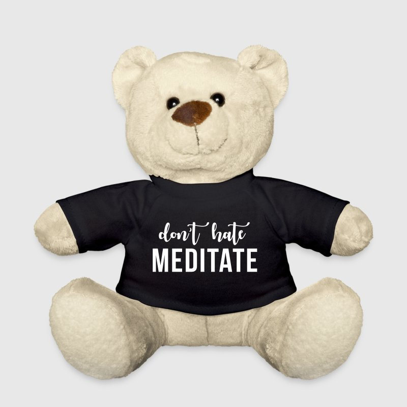 Don't hate meditate - Teddy Bear