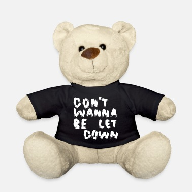 Let Down Do not Wanna Be Let Down White - Teddy Bear