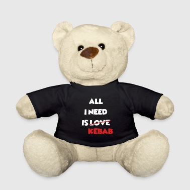 All I Need Is Kebab - For doner kebab fans - Teddy Bear