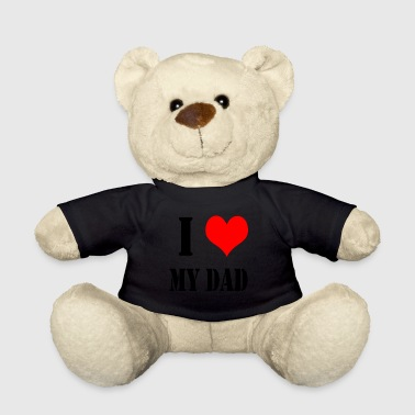 I love my dad - Teddy Bear