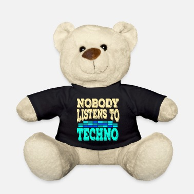 Music A Techno Tee For Music Lovers Saying Nobody - Teddy Bear