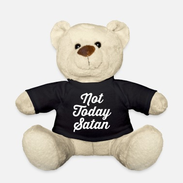 Not Today Satan Funny Quote - Osito de peluche