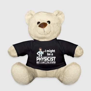 Female Physicist - Can not Fix Stupid - Teddy Bear