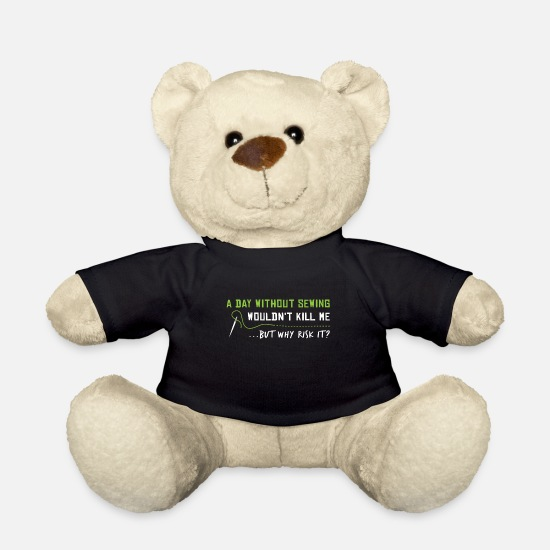 Geek Teddy Bear Toys - A day without sewing wouldn't kill me... - Teddy Bear black