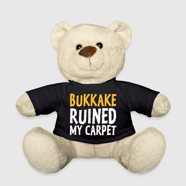 Bukkake Has Ruined My Carpet! - Teddy Bear