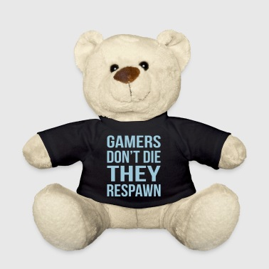 Gamers Do not The Respawn - Teddy Bear