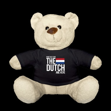 Have No Fear, The Dutch Are Here - Teddy Bear