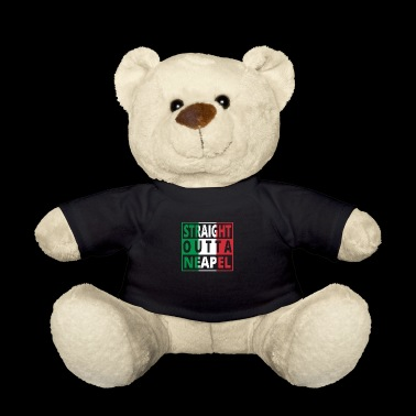 Straight outta Italia Italy Naples - Teddy Bear