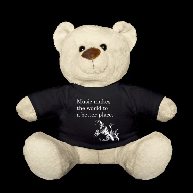 Music makes the world a better place - Teddy Bear