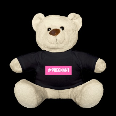 #PREGNANT - Teddy Bear