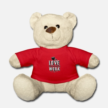 Love can be hard work - Teddy Bear