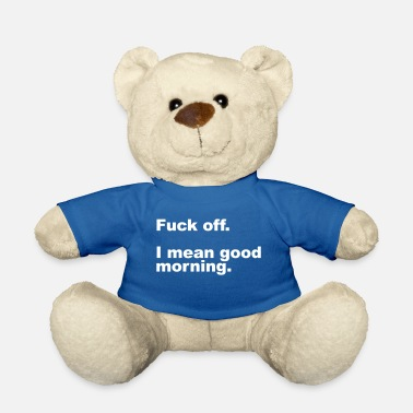 Offensif Fuck Off Offensive Quote - Ours en peluche