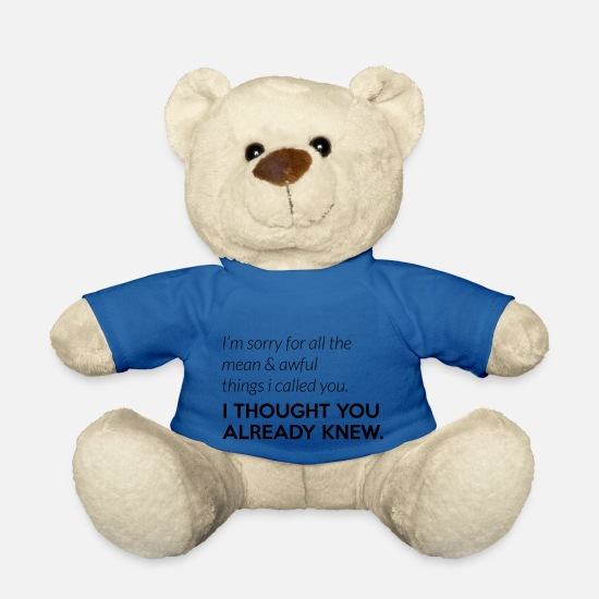 Rant Teddy Bear Toys - I thought you knew you are awful - Teddy Bear royal blue