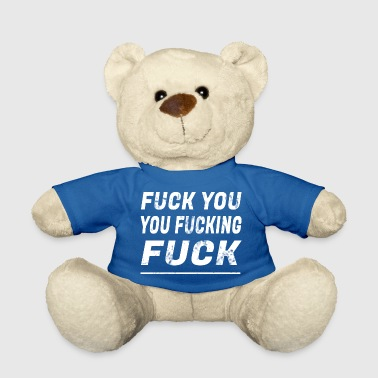 FUCK YOU YOU FUCKING FUCK - Teddy Bear