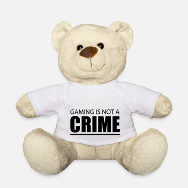 gaming is not a crime - Teddy Bear