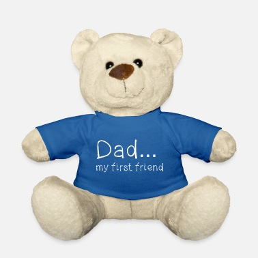Father's Day Dad my first friend knows - Teddy Bear