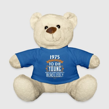 Quotes Birthday Shirt · Birthday · Year 1975 · Quote - Teddy Bear