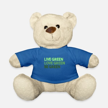 Green Live Green Love Green Be Green - Teddybeer