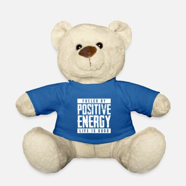 Life Energy Fueled By Positive Energy Life's Good - Teddy Bear