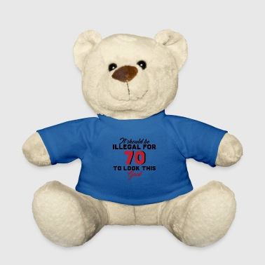 70. Birthday: It Should Be Illegal For 70 To - Teddy Bear