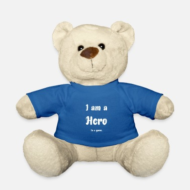 I Am Gaming I am a hero in a game. - Teddy Bear