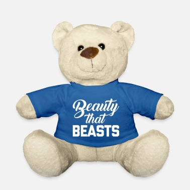 Funny Beauty That Beasts Gym Quote - Teddy Bear