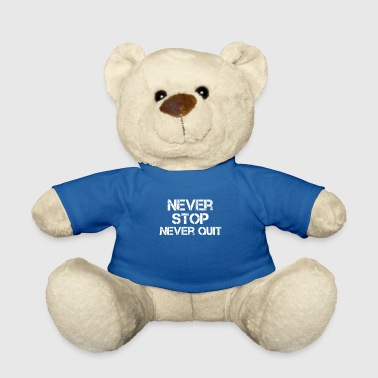 Never give up, never stop - Teddy Bear