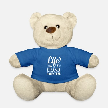 Quotes Life is a grand adventure white - Teddy Bear