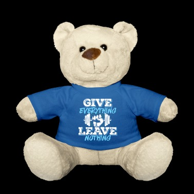 GIVE EVERYTHING LEAVE NOTHING Fitness Gym Wear - Teddy Bear