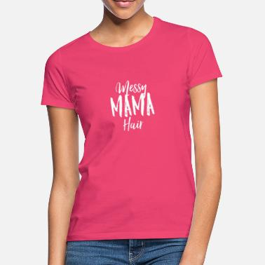Messy Mama Hair T-Shirt - Funny Mother Gift Hair - Vrouwen T-shirt