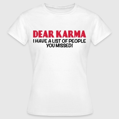 Dear Karma... - Frauen T-Shirt