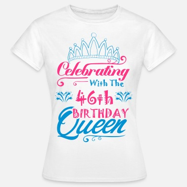 46th Birthday Celebrating With The 46th Birthday Queen - Women's T-Shirt