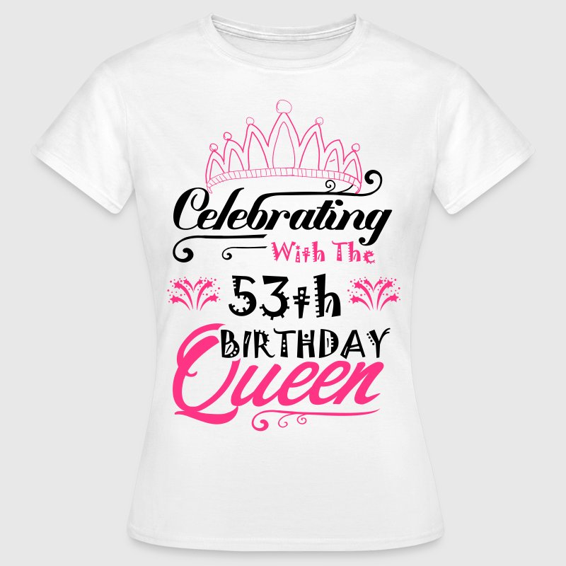 Celebrating With The 53th Birthday Queen - Women's T-Shirt