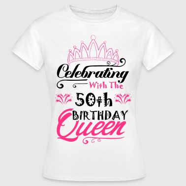 50th Celebrating With The 50th Birthday Queen - Women's T-Shirt