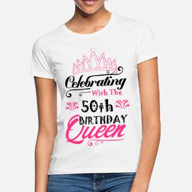 bfb64cc9d 50th Birthday Celebrating With The 50th Birthday Queen - Women's T-. Women's  T-Shirt