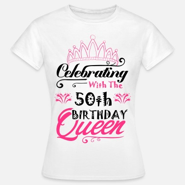 Funny 50th Birthday Celebrating With The 50th Birthday Queen - Women's T-Shirt