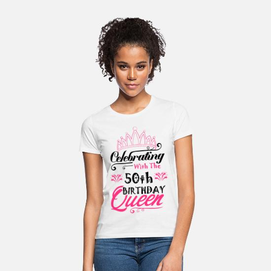 Birthday T-Shirts - Celebrating With The 50th Birthday Queen - Women's T-Shirt white