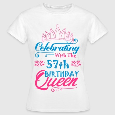 57th Celebrating With The 57th Birthday Queen - Women's T-Shirt