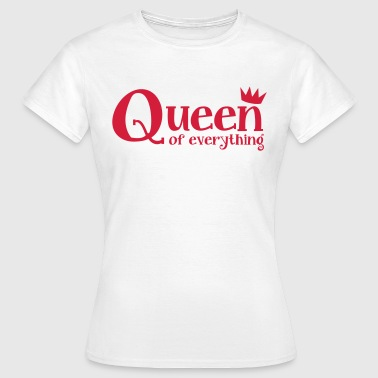 queen of everything with a royal crown - Women's T-Shirt