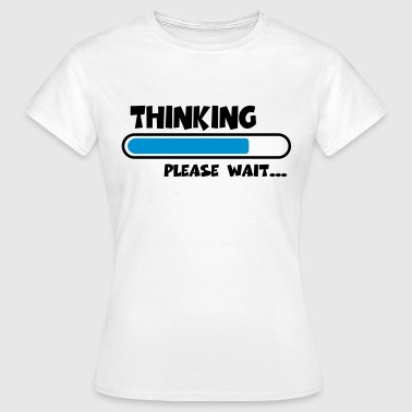 Thinking….please wait... - T-skjorte for kvinner