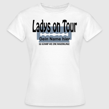 ladys_on_tour  dein namen - Frauen T-Shirt