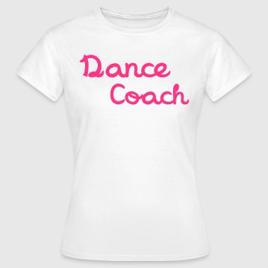 Dance Coach - Women's T-Shirt