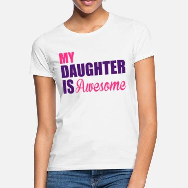 My Daughter Is Awesome Awesome Daughter - Women's T-Shirt