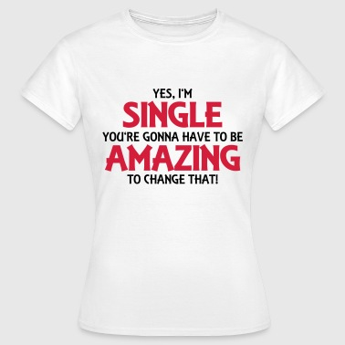 Yes, I'm single... - Women's T-Shirt