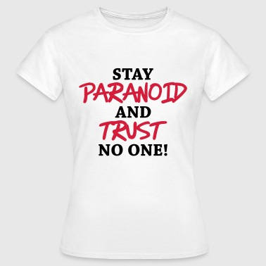 Stay paranoid and trust no one! - Camiseta mujer