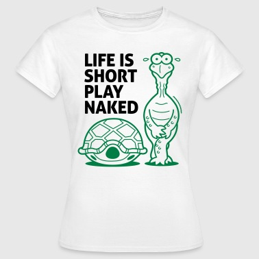 Life is short. Play Naked! - Women's T-Shirt