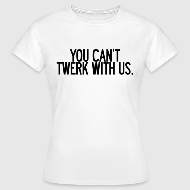 You can't twerk with us  - Koszulka damska